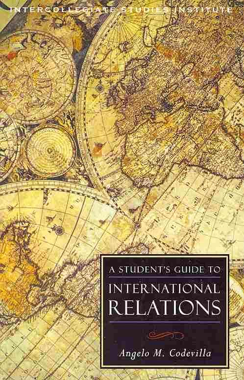 A Student's Guide to International Relations By Codevilla, Angelo M.